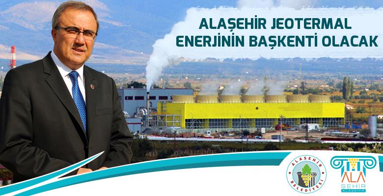 Alaşehir Jeotermal Enerjinin Başkenti Olacak